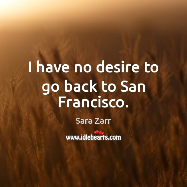 I have no desire to go back to San Francisco. Image