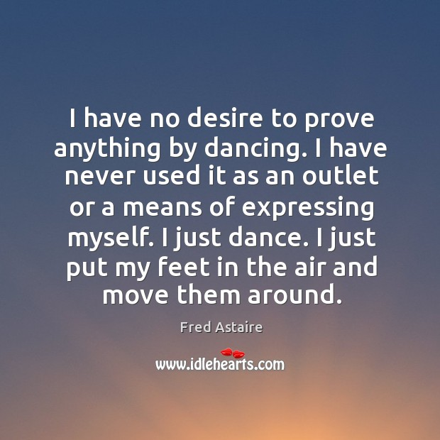 I have no desire to prove anything by dancing. Image