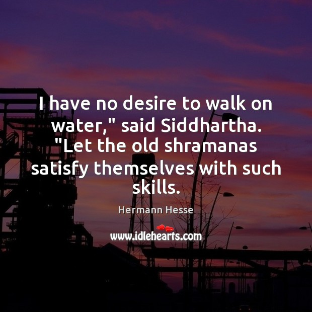"""I have no desire to walk on water,"""" said Siddhartha. """"Let the Hermann Hesse Picture Quote"""