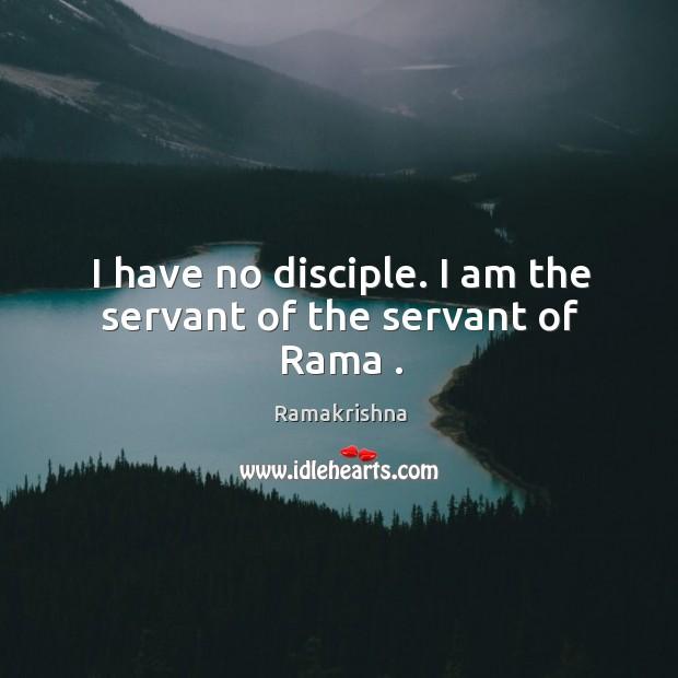 I have no disciple. I am the servant of the servant of Rama . Image