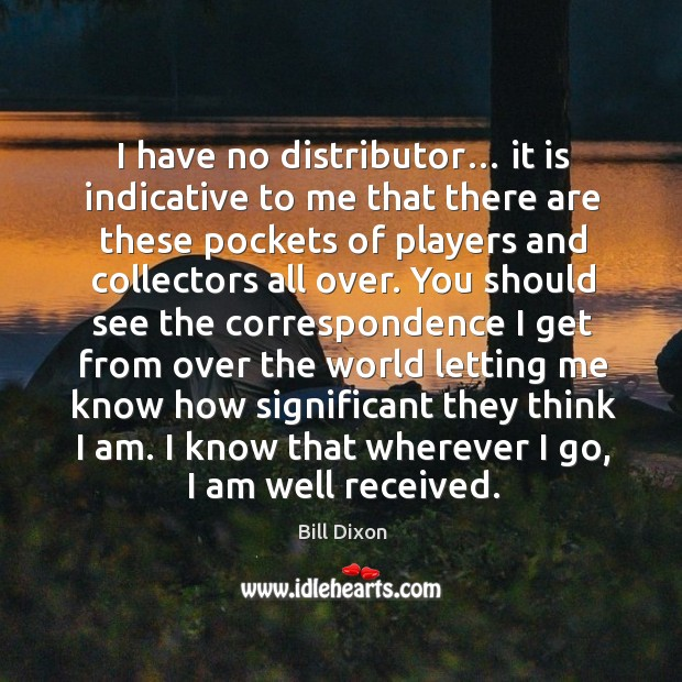 Image, I have no distributor… it is indicative to me that there are these pockets of players and