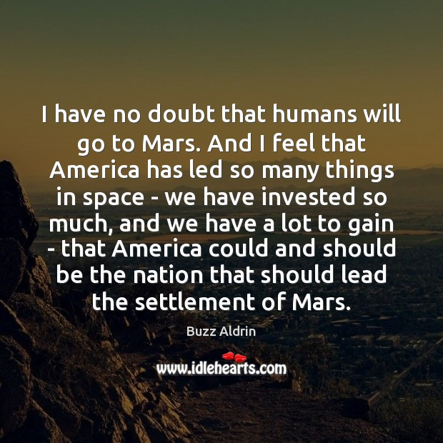 I have no doubt that humans will go to Mars. And I Image