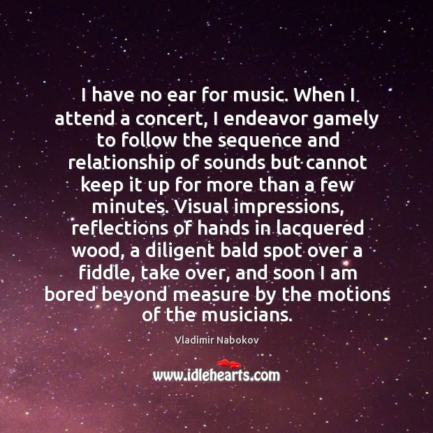 I have no ear for music. When I attend a concert, I Image