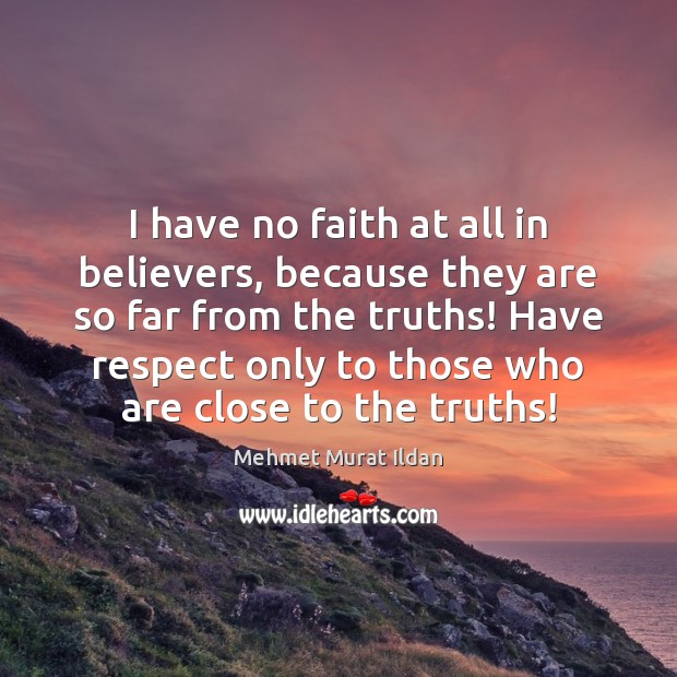 I have no faith at all in believers, because they are so Mehmet Murat Ildan Picture Quote