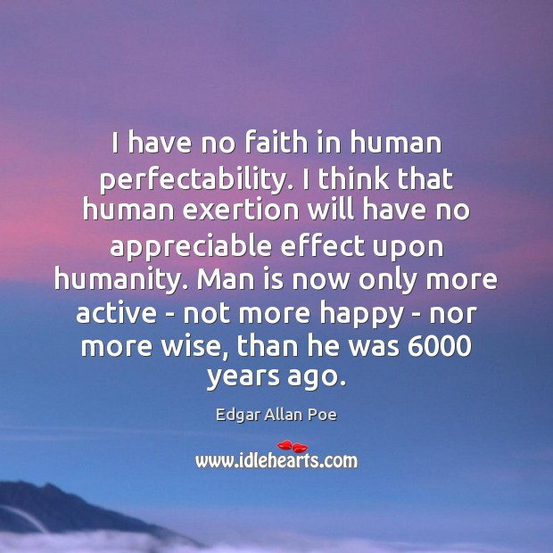 I have no faith in human perfectability. I think that human exertion Image