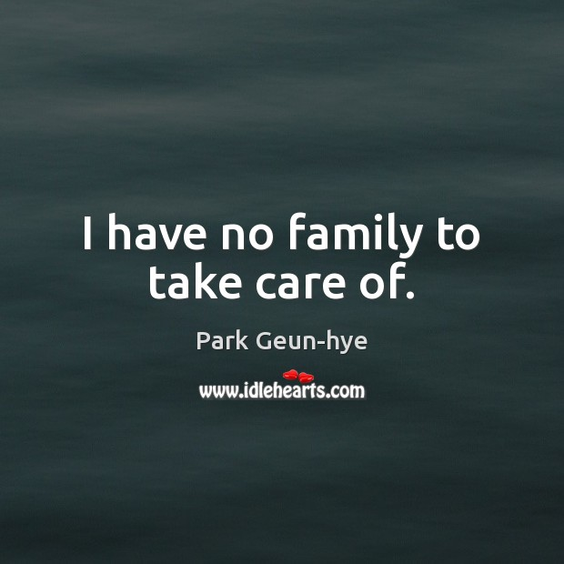 I have no family to take care of. Image