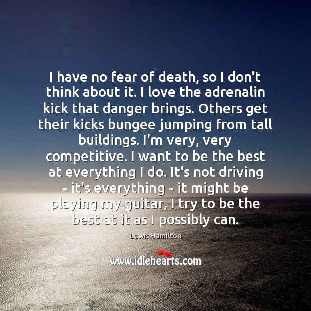 I have no fear of death, so I don't think about it. Lewis Hamilton Picture Quote