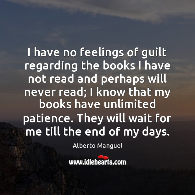 I have no feelings of guilt regarding the books I have not Guilt Quotes Image