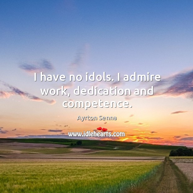 I have no idols. I admire work, dedication and competence. Image