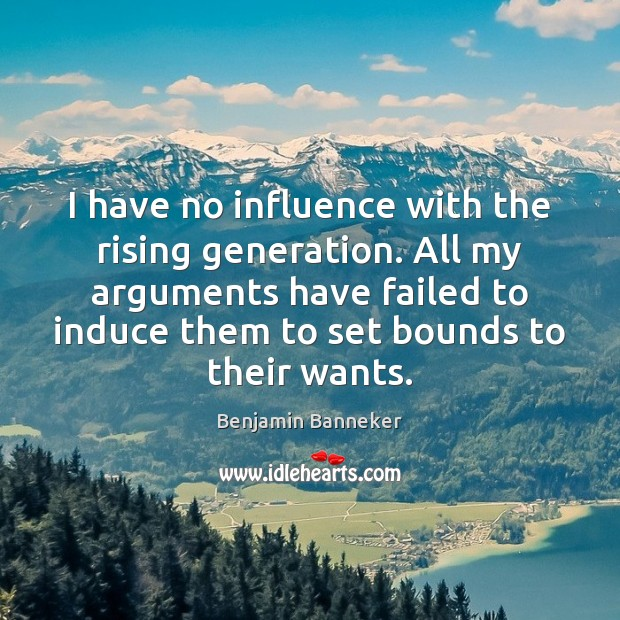 Image, I have no influence with the rising generation. All my arguments have