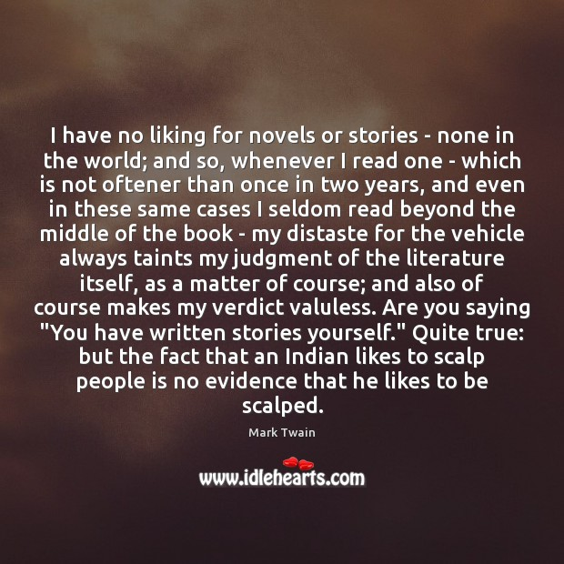 I have no liking for novels or stories – none in the Image