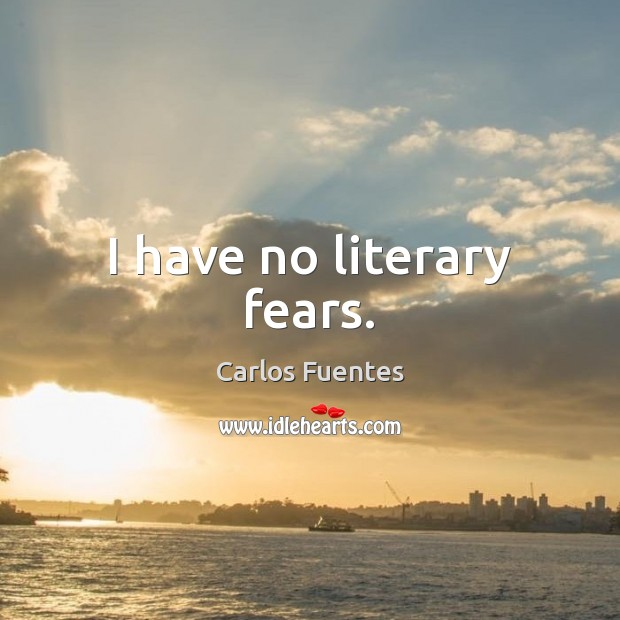 Image, I have no literary fears.