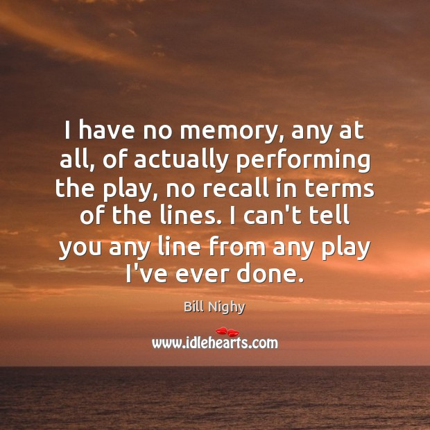 Image, I have no memory, any at all, of actually performing the play,