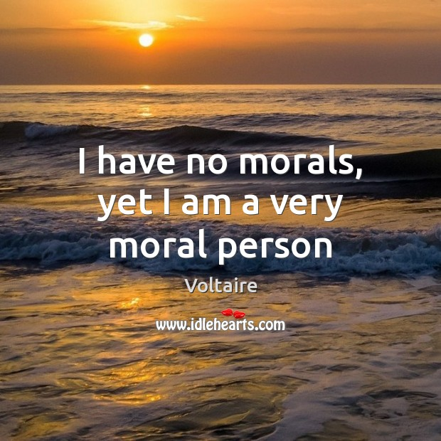 Image, I have no morals, yet I am a very moral person
