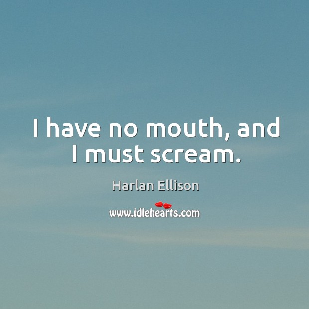 I have no mouth, and I must scream. Image