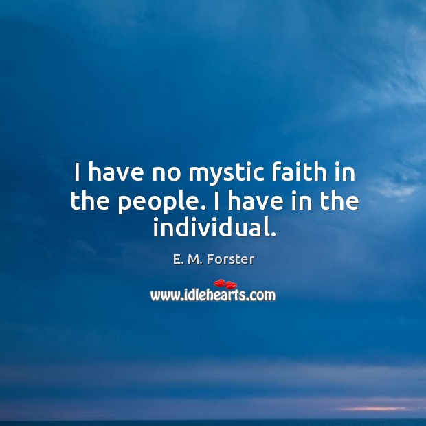 I have no mystic faith in the people. I have in the individual. Image