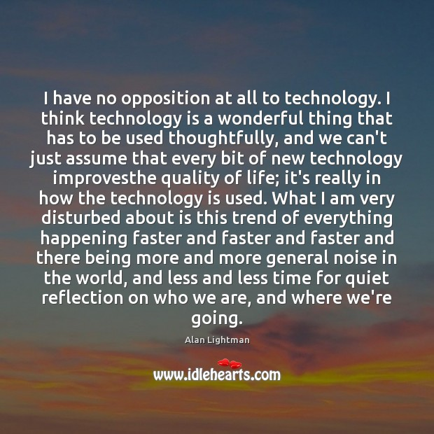 Image, I have no opposition at all to technology. I think technology is
