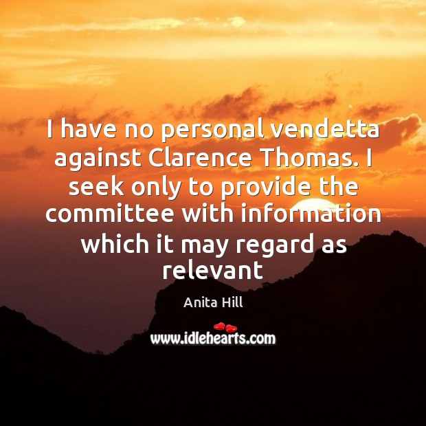Image, I have no personal vendetta against Clarence Thomas. I seek only to