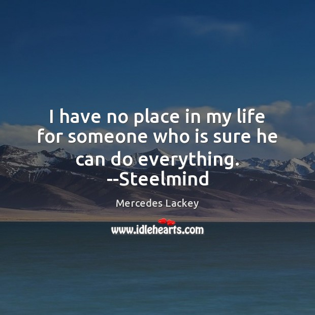 I have no place in my life for someone who is sure he can do everything. –Steelmind Image