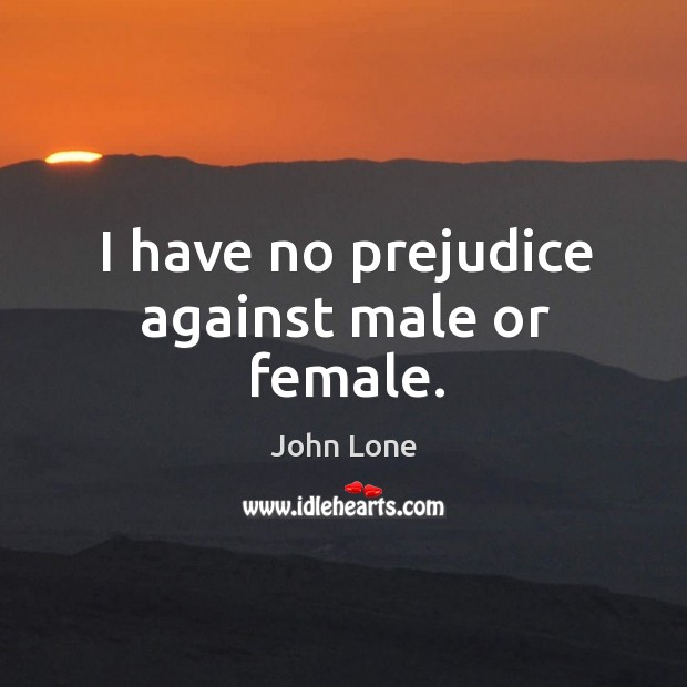 Image, I have no prejudice against male or female.