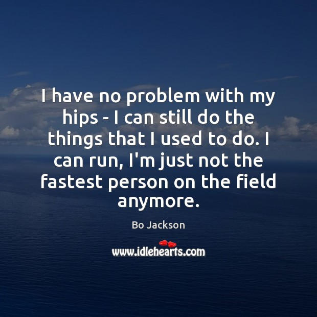 I have no problem with my hips – I can still do Bo Jackson Picture Quote
