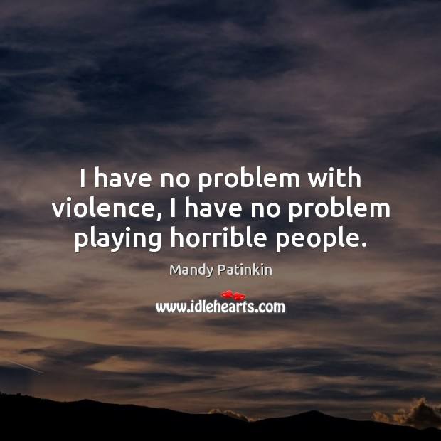 Image, I have no problem with violence, I have no problem playing horrible people.