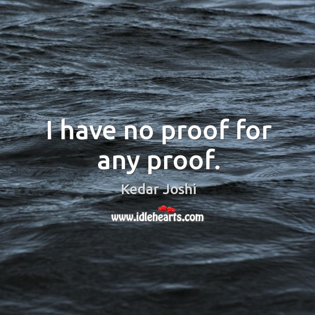 I have no proof for any proof. Image