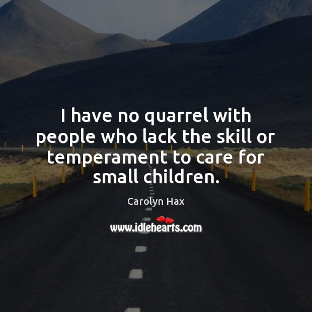 I have no quarrel with people who lack the skill or temperament Image