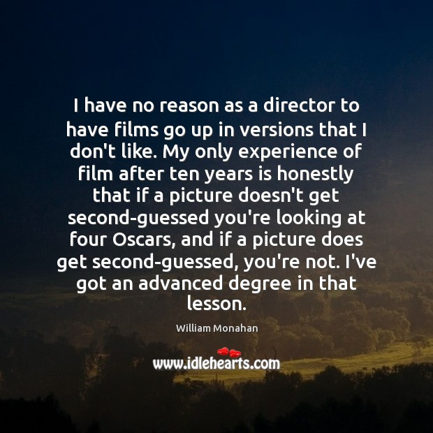 I have no reason as a director to have films go up William Monahan Picture Quote