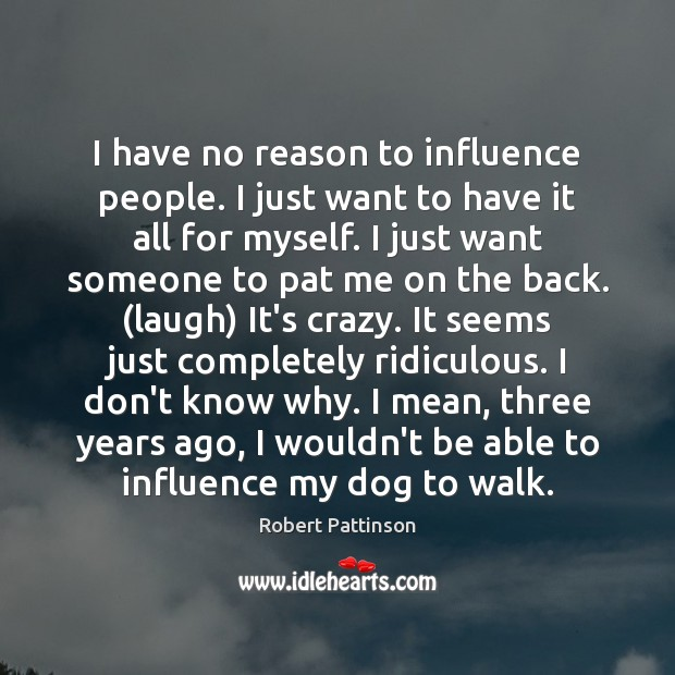 Image, I have no reason to influence people. I just want to have
