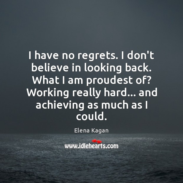 I have no regrets. I don't believe in looking back. What I Image