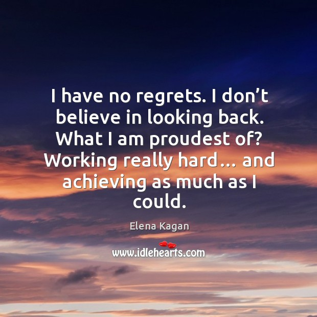 I have no regrets. I don't believe in looking back. Image