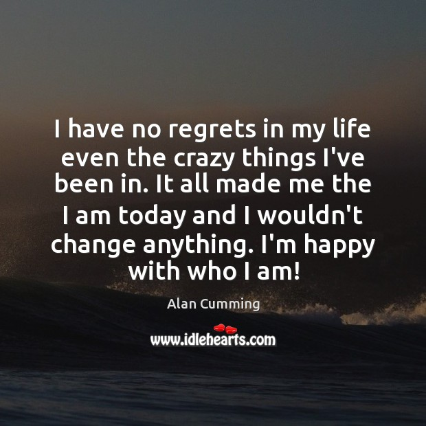 I have no regrets in my life even the crazy things I've Image