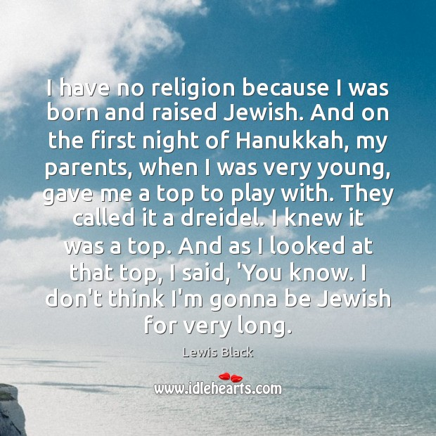 I have no religion because I was born and raised Jewish. And Image