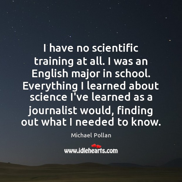 Image, I have no scientific training at all. I was an English major
