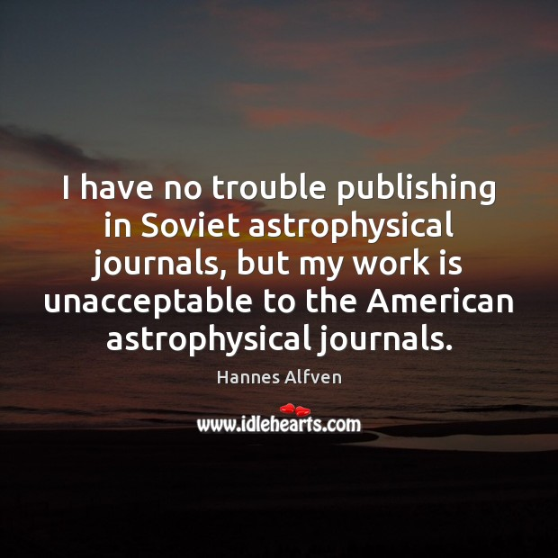 Image, I have no trouble publishing in Soviet astrophysical journals, but my work