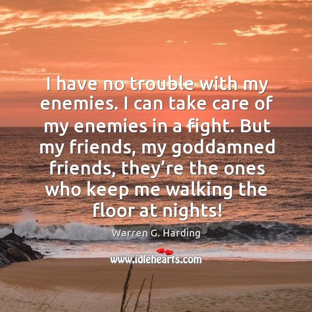 Image, I have no trouble with my enemies. I can take care of my enemies in a fight.