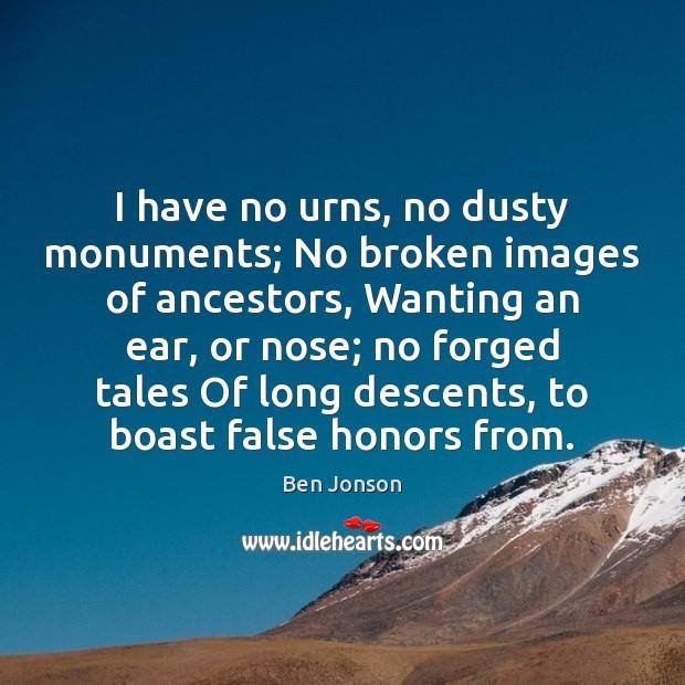 Image, I have no urns, no dusty monuments; No broken images of ancestors,