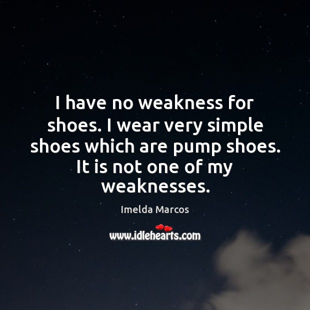 I have no weakness for shoes. I wear very simple shoes which Image