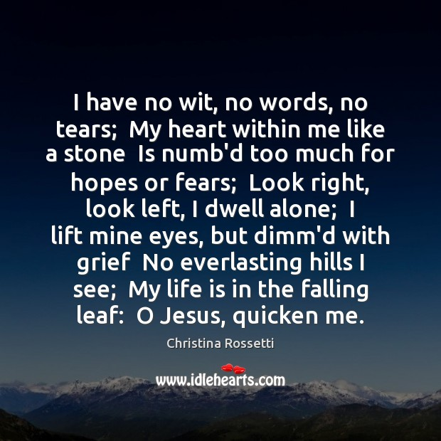 I have no wit, no words, no tears;  My heart within me Christina Rossetti Picture Quote