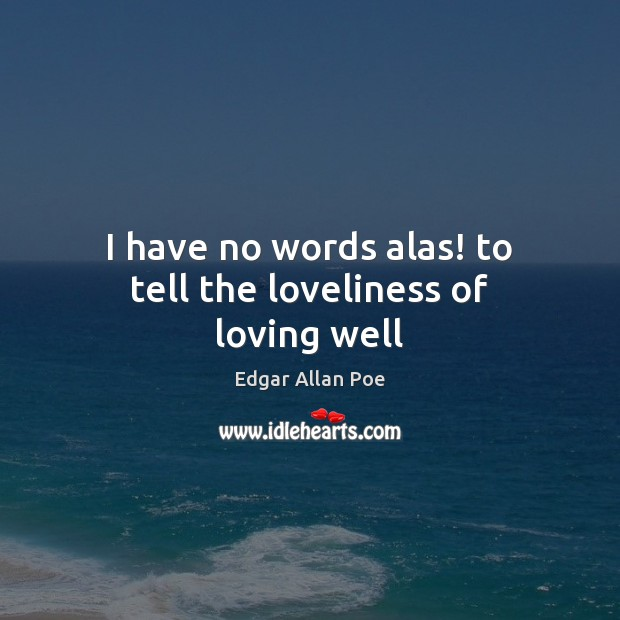 I have no words alas! to tell the loveliness of loving well Edgar Allan Poe Picture Quote