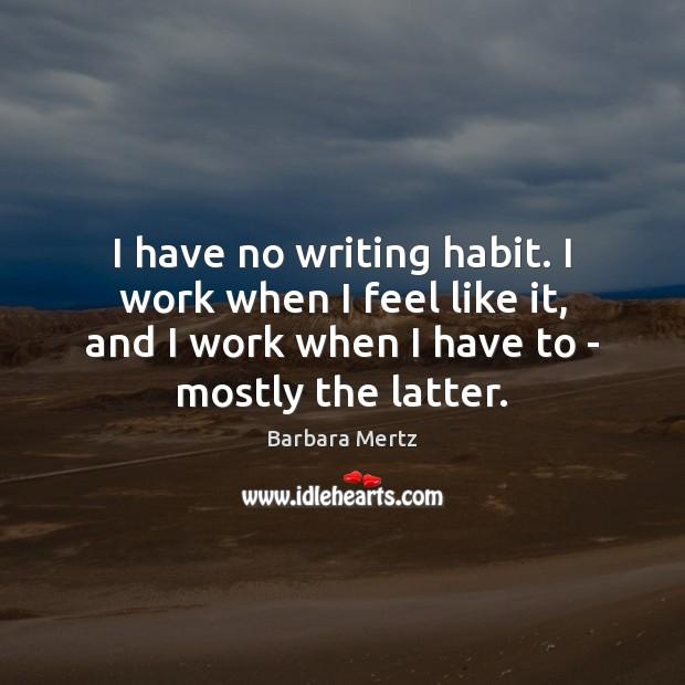 Image, I have no writing habit. I work when I feel like it,