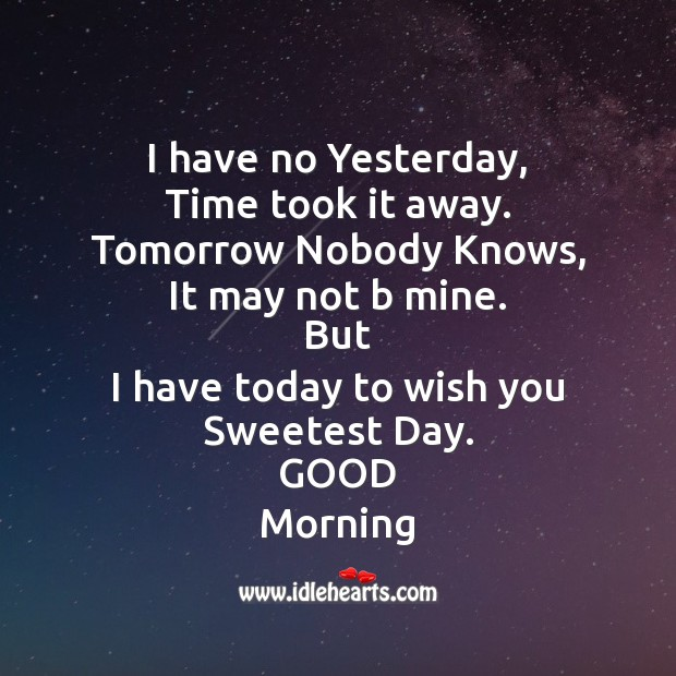 I have no yesterday, time took it away. Good Morning Messages Image