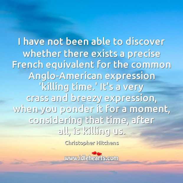 I have not been able to discover whether there exists a precise Christopher Hitchens Picture Quote