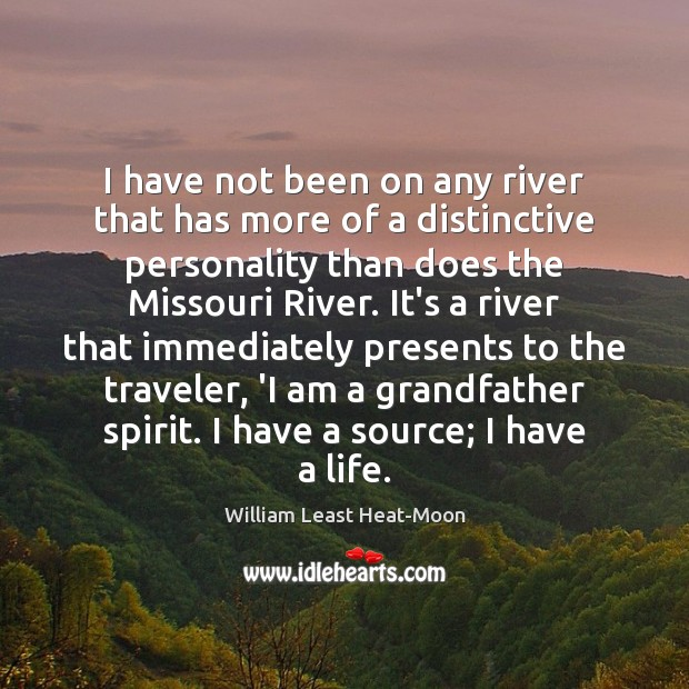 I have not been on any river that has more of a William Least Heat-Moon Picture Quote