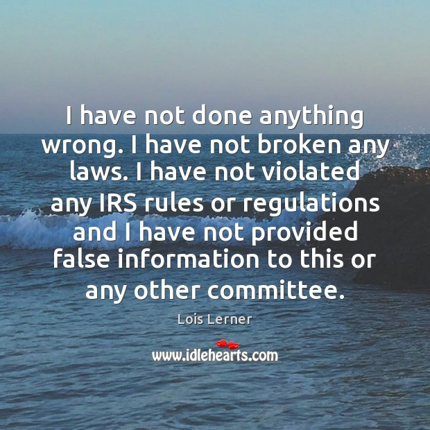 I have not done anything wrong. I have not broken any laws. Image