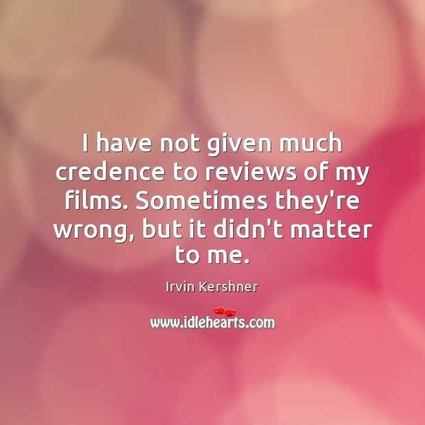 I have not given much credence to reviews of my films. Sometimes Image
