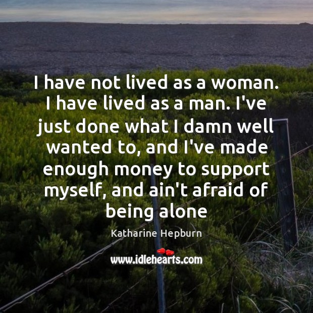 I have not lived as a woman. I have lived as a Katharine Hepburn Picture Quote