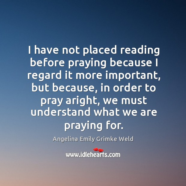 Image, I have not placed reading before praying because I regard it more important