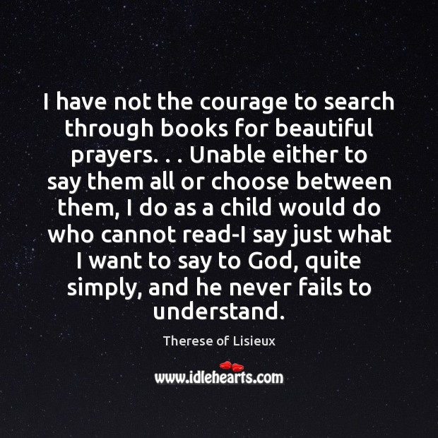 Image, I have not the courage to search through books for beautiful prayers. . .